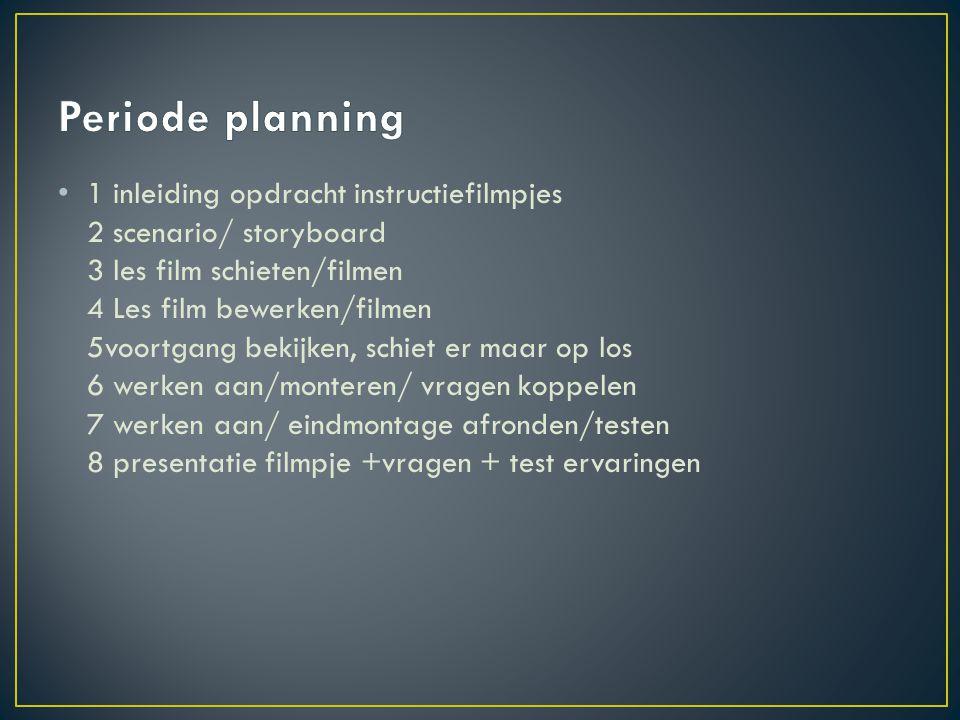 • 1 inleiding opdracht instructiefilmpjes 2 scenario/ storyboard 3 les film schieten/filmen 4 Les film bewerken/filmen 5voortgang bekijken, schiet er