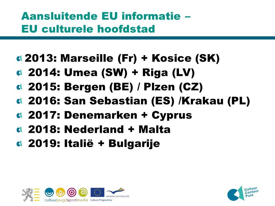 Aansluitende EU informatie – EU culturele hoofdstad 2013: Marseille (Fr) + Kosice (SK) 2014: Umea (SW) + Riga (LV) 2015: Bergen (BE) / Plzen (CZ) 2016: San Sebastian (ES) /Krakau (PL) 2017: Denemarken + Cyprus 2018: Nederland + Malta 2019: Italië + Bulgarije