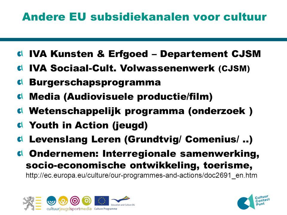 Andere EU subsidiekanalen voor cultuur IVA Kunsten & Erfgoed – Departement CJSM IVA Sociaal-Cult. Volwassenenwerk (CJSM) Burgerschapsprogramma Media (