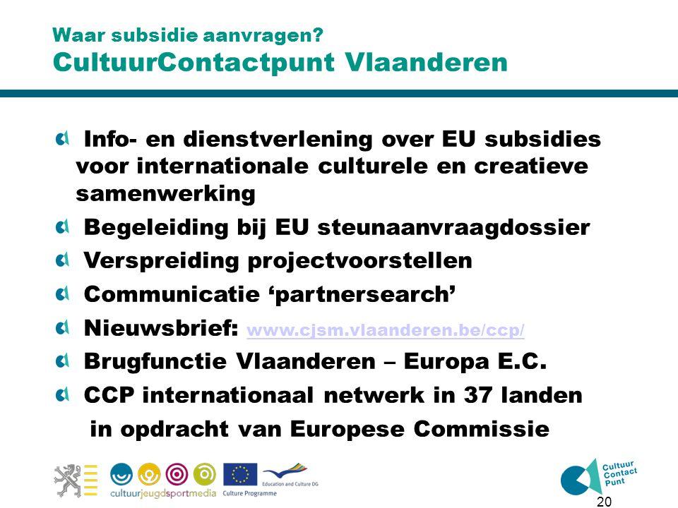 20 Waar subsidie aanvragen? CultuurContactpunt Vlaanderen Info- en dienstverlening over EU subsidies voor internationale culturele en creatieve samenw