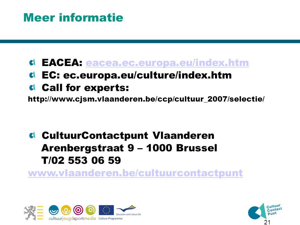 21 Meer informatie EACEA: eacea.ec.europa.eu/index.htmeacea.ec.europa.eu/index.htm EC: ec.europa.eu/culture/index.htm Call for experts: http://www.cjsm.vlaanderen.be/ccp/cultuur_2007/selectie/ CultuurContactpunt Vlaanderen Arenbergstraat 9 – 1000 Brussel T/02 553 06 59 www.vlaanderen.be/cultuurcontactpunt