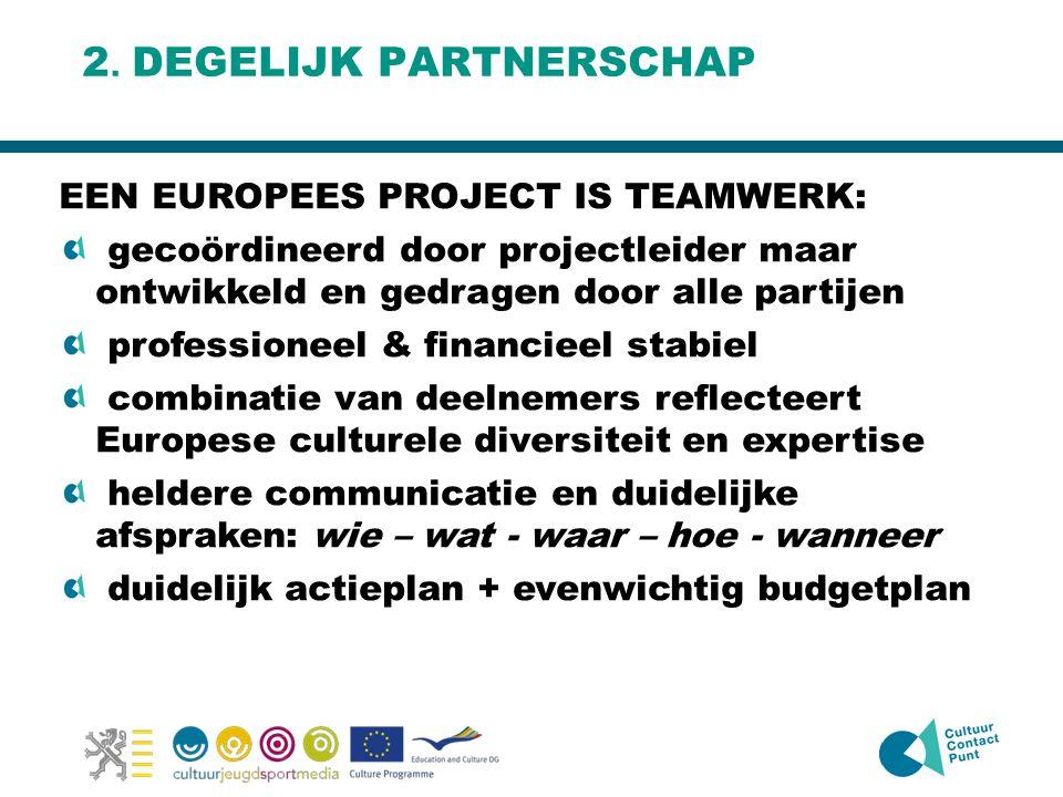 2. DEGELIJK PARTNERSCHAP EEN EUROPEES PROJECT IS TEAMWERK: gecoördineerd door projectleider maar ontwikkeld en gedragen door alle partijen professione