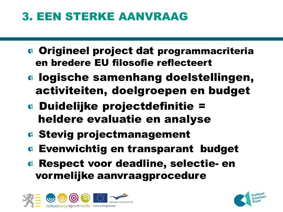 3. EEN STERKE AANVRAAG Origineel project dat programmacriteria en bredere EU filosofie reflecteert logische samenhang doelstellingen, activiteiten, do