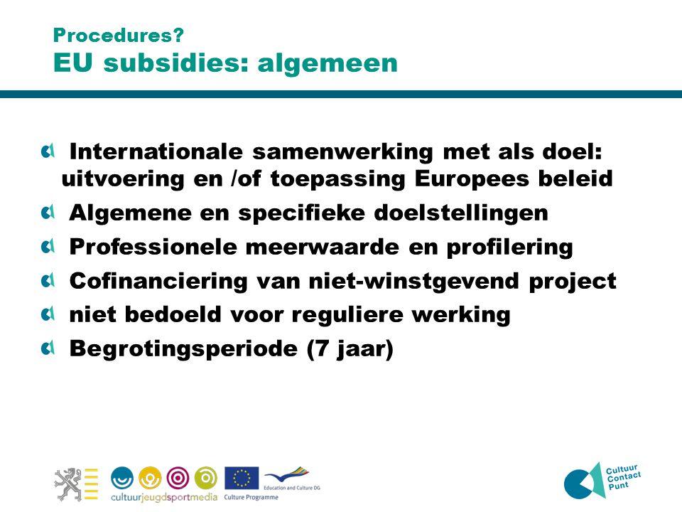 Procedures? EU subsidies: algemeen Internationale samenwerking met als doel: uitvoering en /of toepassing Europees beleid Algemene en specifieke doels