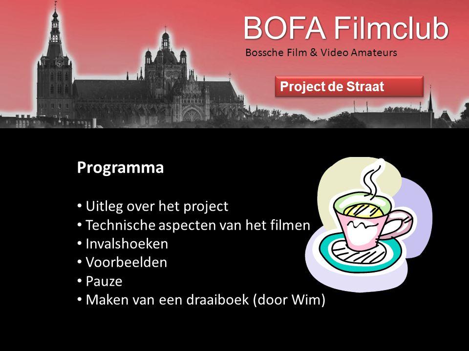 Bossche Film & Video Amateurs Project de Straat Uitleg over het project • Doel is actief meedoen en ervaring opdoen in het bewust filmen en monteren • Resultaat een korte film over jouw/een straat.
