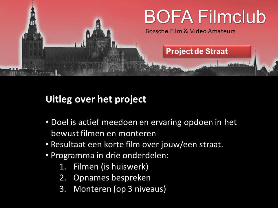 Bossche Film & Video Amateurs Project de Straat Technische aspecten van het filmen • Camera standpunt • Afwisseling tussen totaal, halftotaal, close up • Licht • Beeldcompositie • Geluid • Consistentie • Montage