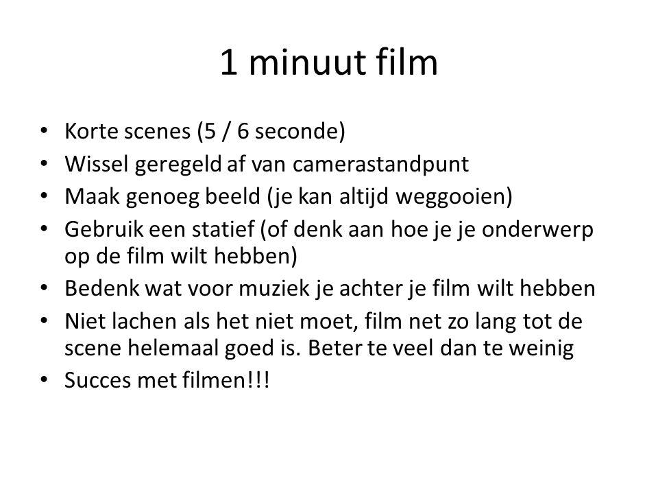 1 minuut film • Korte scenes (5 / 6 seconde) • Wissel geregeld af van camerastandpunt • Maak genoeg beeld (je kan altijd weggooien) • Gebruik een stat
