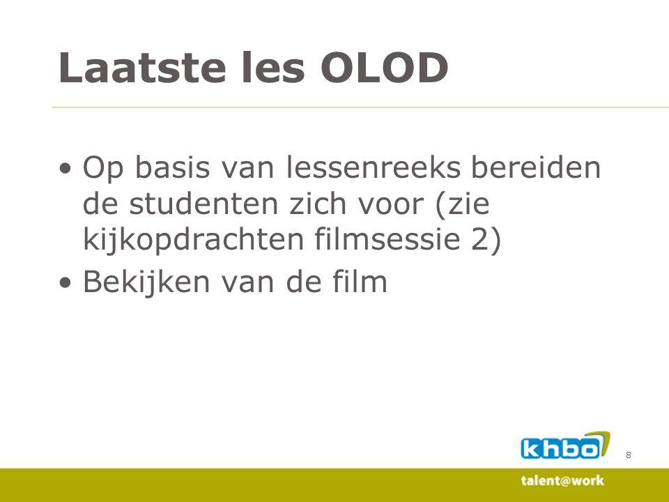 Laatste les OLOD •Op basis van lessenreeks bereiden de studenten zich voor (zie kijkopdrachten filmsessie 2) •Bekijken van de film 8