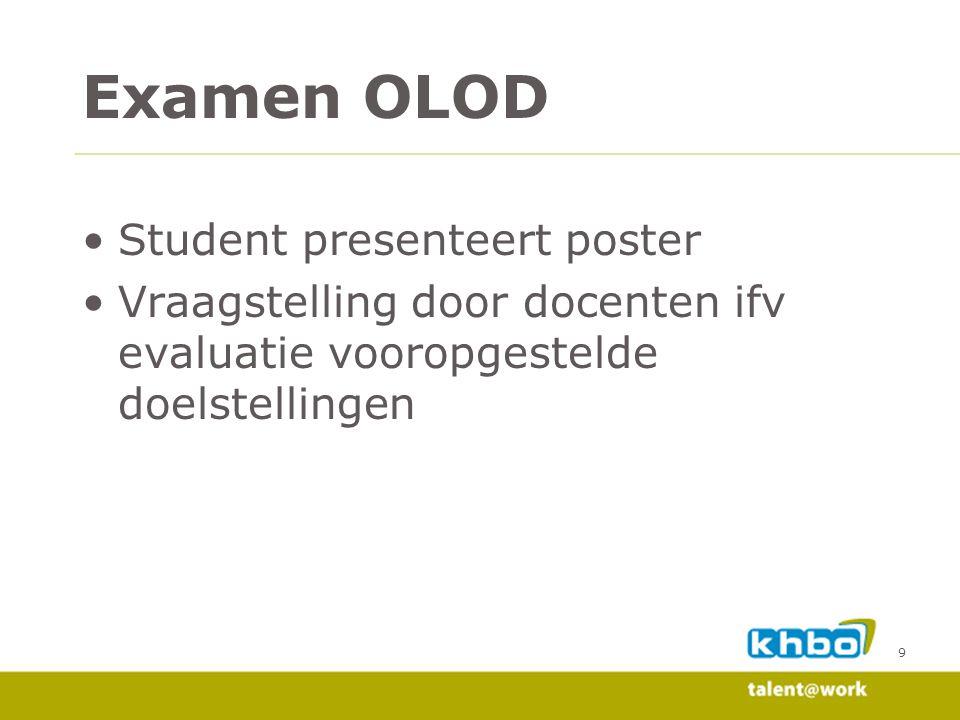 Examen OLOD •Student presenteert poster •Vraagstelling door docenten ifv evaluatie vooropgestelde doelstellingen 9