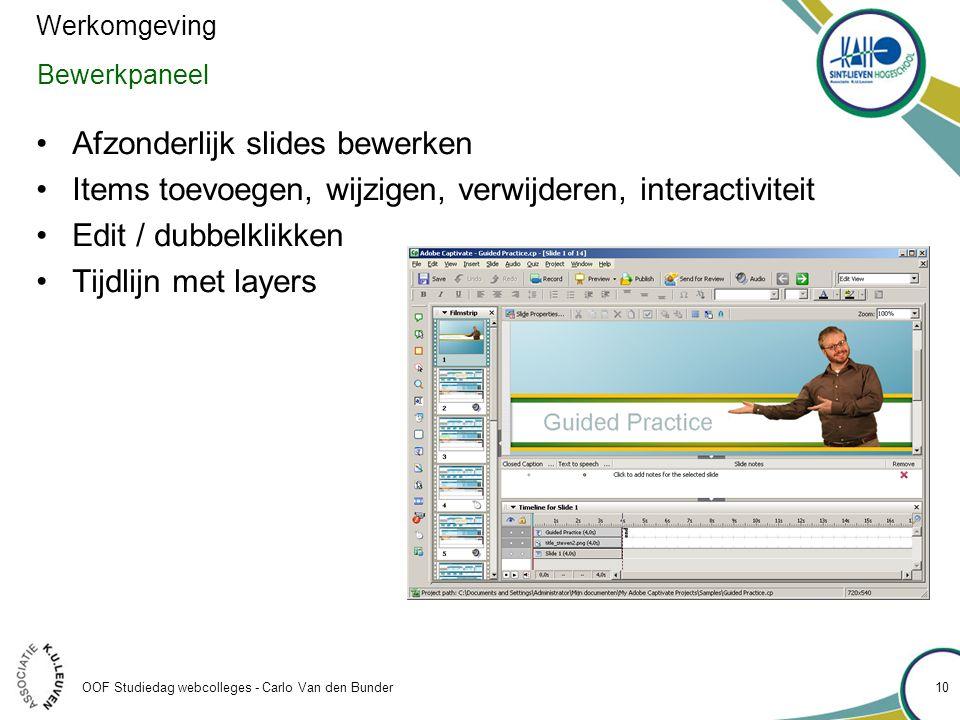OOF Studiedag webcolleges - Carlo Van den Bunder Bewerkpaneel •Afzonderlijk slides bewerken •Items toevoegen, wijzigen, verwijderen, interactiviteit •Edit / dubbelklikken •Tijdlijn met layers Werkomgeving 10