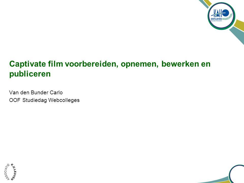 Captivate film voorbereiden, opnemen, bewerken en publiceren Van den Bunder Carlo OOF Studiedag Webcolleges
