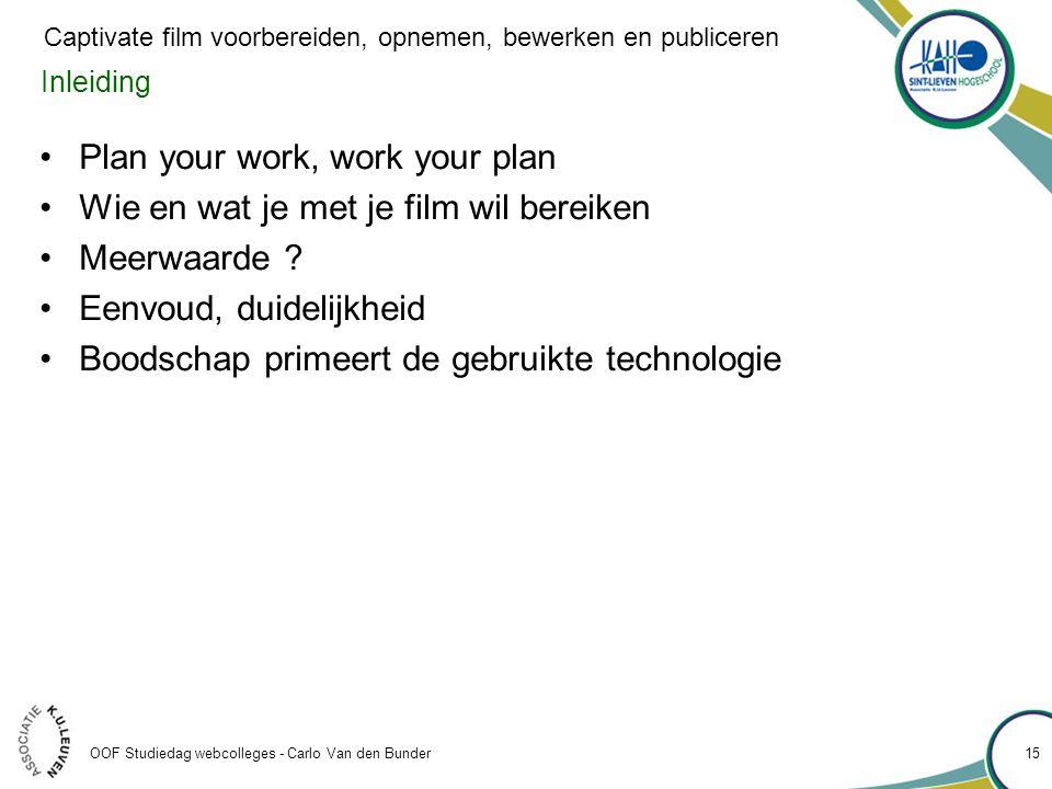 Inleiding •Plan your work, work your plan •Wie en wat je met je film wil bereiken •Meerwaarde ? •Eenvoud, duidelijkheid •Boodschap primeert de gebruik