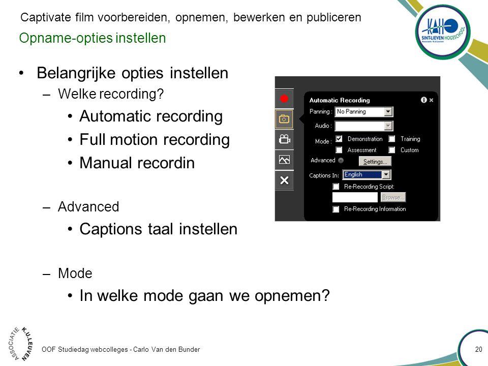 Opname-opties instellen •Belangrijke opties instellen –Welke recording? •Automatic recording •Full motion recording •Manual recordin –Advanced •Captio