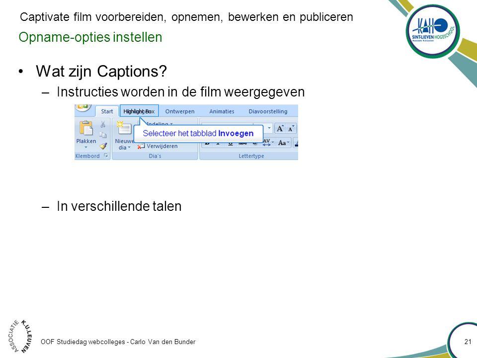 Opname-opties instellen •Wat zijn Captions? –Instructies worden in de film weergegeven –In verschillende talen OOF Studiedag webcolleges - Carlo Van d