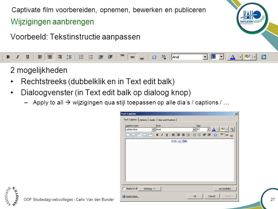 Wijzigingen aanbrengen Voorbeeld: Tekstinstructie aanpassen 2 mogelijkheden •Rechtstreeks (dubbelklik en in Text edit balk) •Dialoogvenster (in Text e