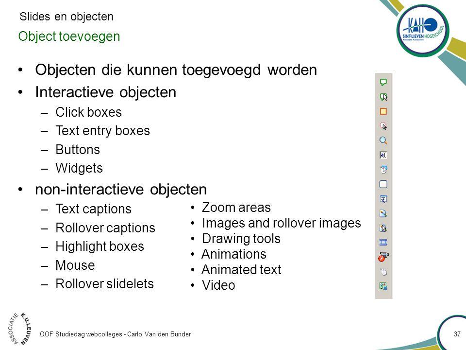 OOF Studiedag webcolleges - Carlo Van den Bunder Object toevoegen •Objecten die kunnen toegevoegd worden •Interactieve objecten –Click boxes –Text ent