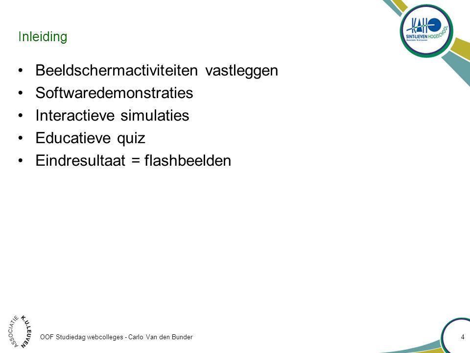 OOF Studiedag webcolleges - Carlo Van den Bunder Extra slides opnemen •Vergeten handeling toevoegen •Record of Insert  Recording slide •Na welke slides alles toevoegen •Opnameopties aanpassen.