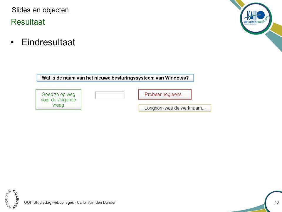 Resultaat •Eindresultaat OOF Studiedag webcolleges - Carlo Van den Bunder 40 Slides en objecten