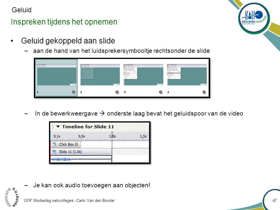 Inspreken tijdens het opnemen OOF Studiedag webcolleges - Carlo Van den Bunder 47 •Geluid gekoppeld aan slide –aan de hand van het luidsprekersymboolt