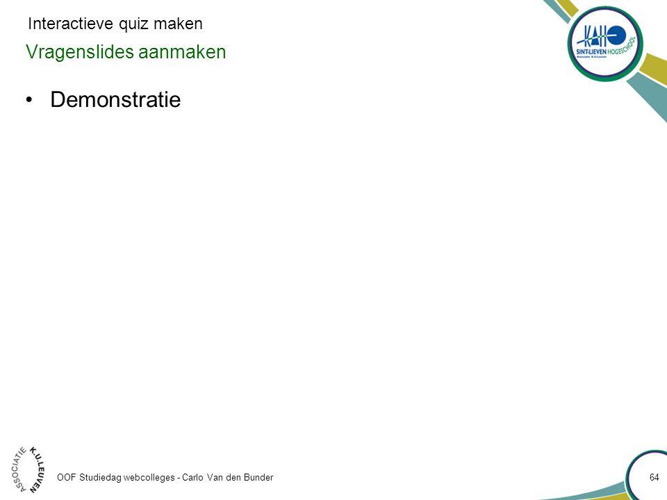 Vragenslides aanmaken •Demonstratie OOF Studiedag webcolleges - Carlo Van den Bunder 64 Interactieve quiz maken