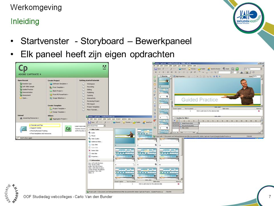 OOF Studiedag webcolleges - Carlo Van den Bunder Inleiding •Startvenster - Storyboard – Bewerkpaneel •Elk paneel heeft zijn eigen opdrachten Werkomgev