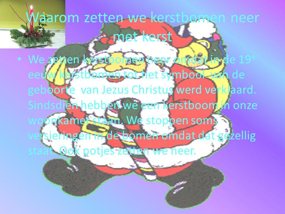 Waarom zetten we kerstbomen neer met kerst • We zetten kerstbomen neer omdat in de 19 e eeuw kerstbomen tot het symbool van de geboorte van Jezus Chri