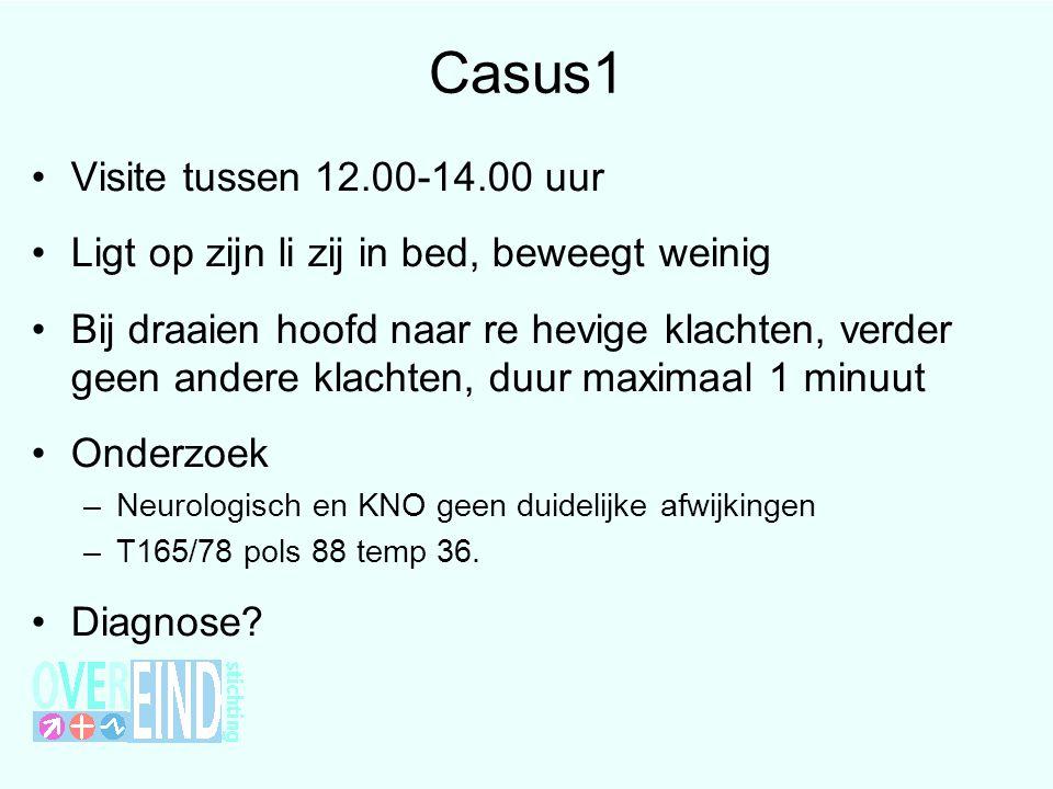 Casus1 •Visite tussen 12.00-14.00 uur •Ligt op zijn li zij in bed, beweegt weinig •Bij draaien hoofd naar re hevige klachten, verder geen andere klach