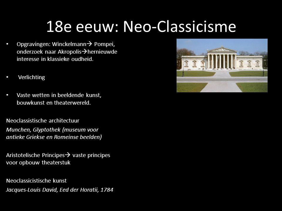 18e eeuw: Neo-Classicisme • Opgravingen: Winckelmann  Pompei, onderzoek naar Akropolis  hernieuwde interesse in klassieke oudheid.