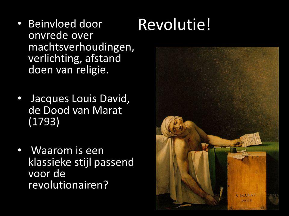 Revolutie! • Beinvloed door onvrede over machtsverhoudingen, verlichting, afstand doen van religie. • Jacques Louis David, de Dood van Marat (1793) •