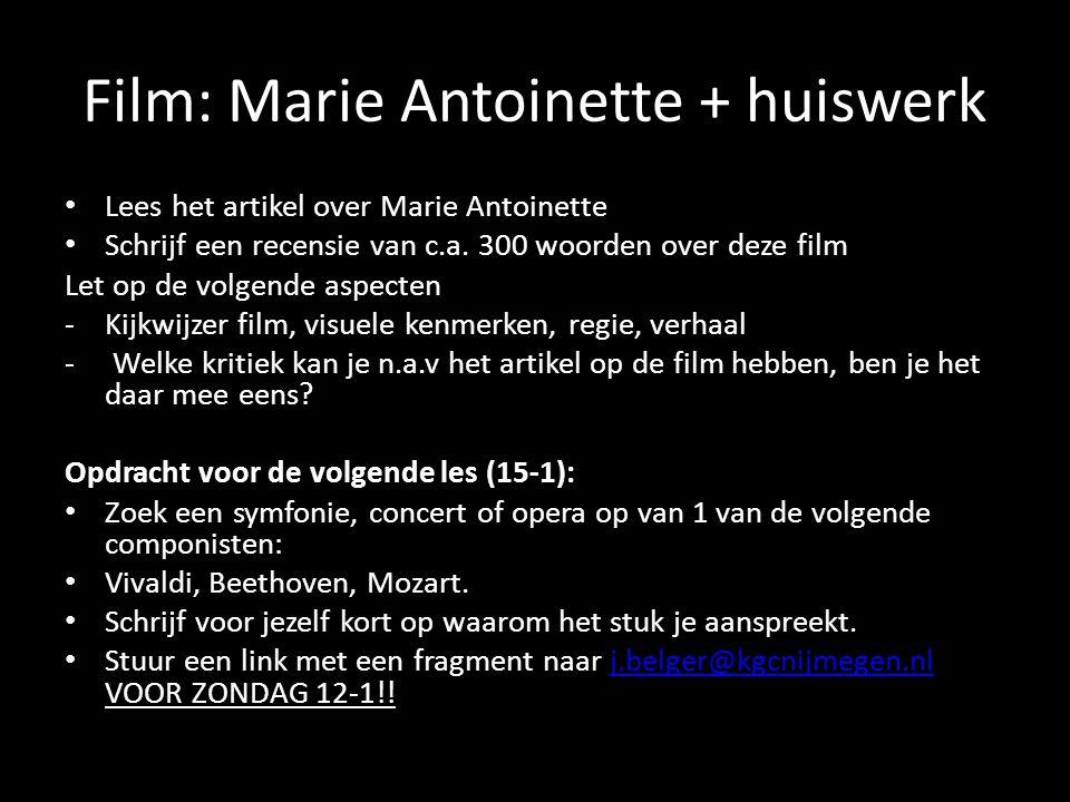 Film: Marie Antoinette + huiswerk • Lees het artikel over Marie Antoinette • Schrijf een recensie van c.a. 300 woorden over deze film Let op de volgen