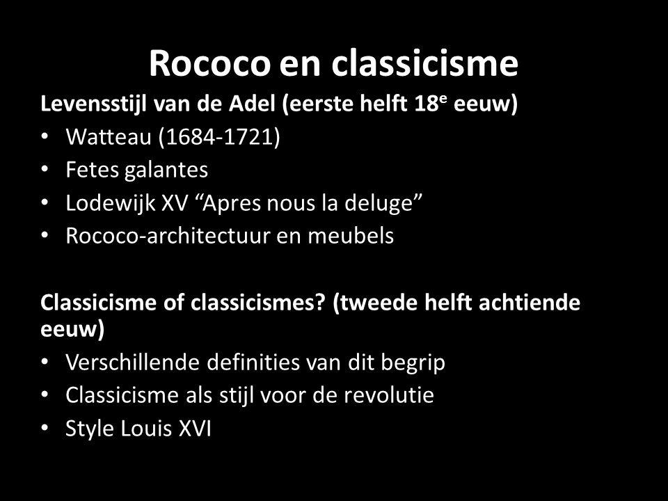 Rococo en classicisme Levensstijl van de Adel (eerste helft 18 e eeuw) • Watteau (1684-1721) • Fetes galantes • Lodewijk XV Apres nous la deluge • Rococo-architectuur en meubels Classicisme of classicismes.