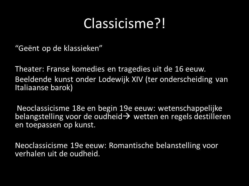 """Classicisme?! """"Geënt op de klassieken"""" Theater: Franse komedies en tragedies uit de 16 eeuw. Beeldende kunst onder Lodewijk XIV (ter onderscheiding va"""