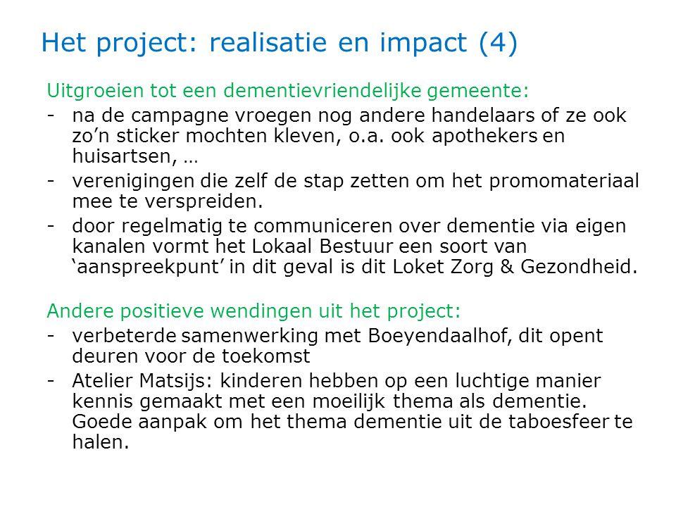 Het project: realisatie en impact (4) Uitgroeien tot een dementievriendelijke gemeente: -na de campagne vroegen nog andere handelaars of ze ook zo'n sticker mochten kleven, o.a.