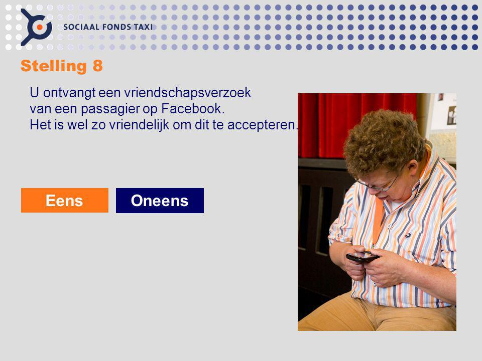 Stelling 8 Eens Oneens U ontvangt een vriendschapsverzoek van een passagier op Facebook. Het is wel zo vriendelijk om dit te accepteren.