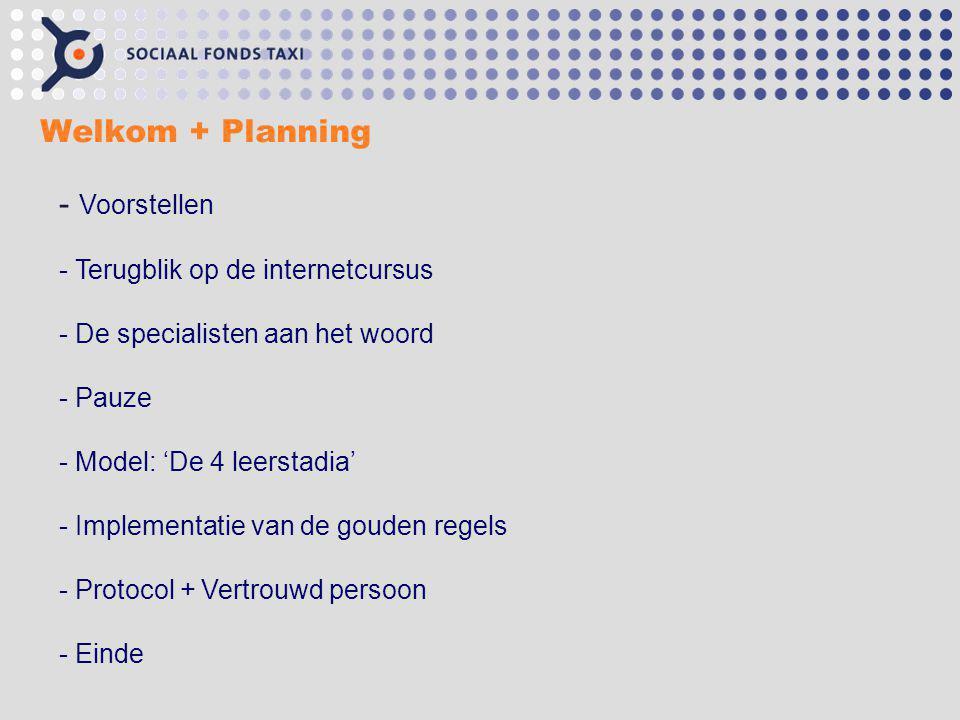 Welkom + Planning - Voorstellen - Terugblik op de internetcursus - De specialisten aan het woord - Pauze - Model: 'De 4 leerstadia' - Implementatie va