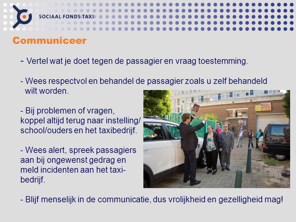 Communiceer - Vertel wat je doet tegen de passagier en vraag toestemming. - Wees respectvol en behandel de passagier zoals u zelf behandeld wilt worde