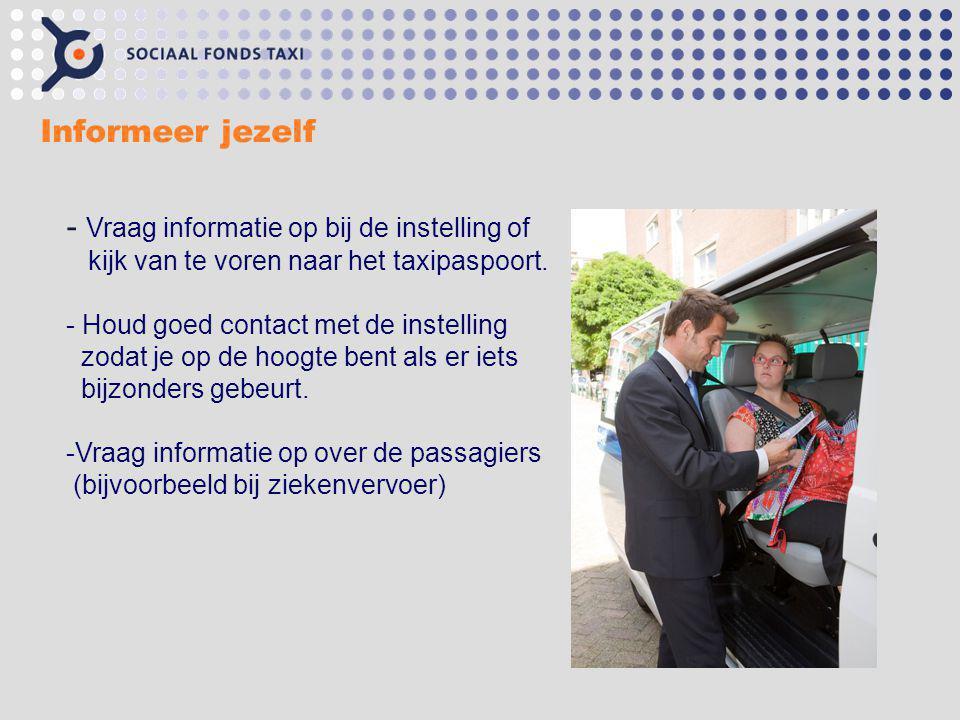 Informeer jezelf - Vraag informatie op bij de instelling of kijk van te voren naar het taxipaspoort. - Houd goed contact met de instelling zodat je op