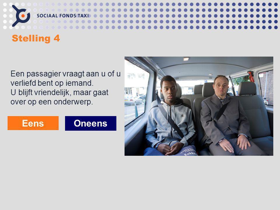 Stelling 4 Een passagier vraagt aan u of u verliefd bent op iemand. U blijft vriendelijk, maar gaat over op een onderwerp. Eens Oneens