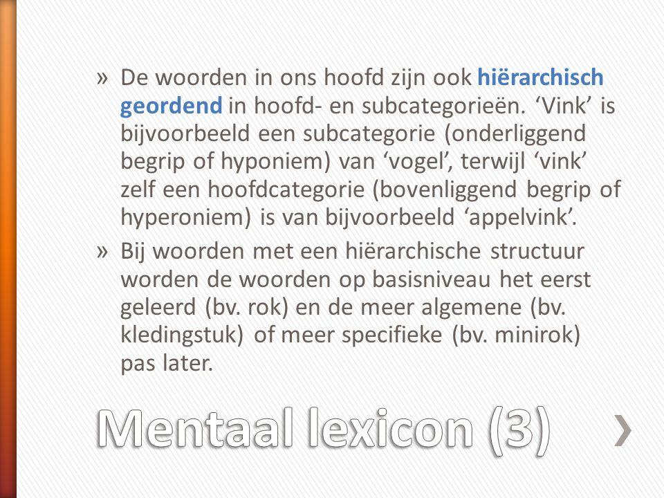 » De woorden in ons hoofd zijn ook hiërarchisch geordend in hoofd- en subcategorieën. 'Vink' is bijvoorbeeld een subcategorie (onderliggend begrip of