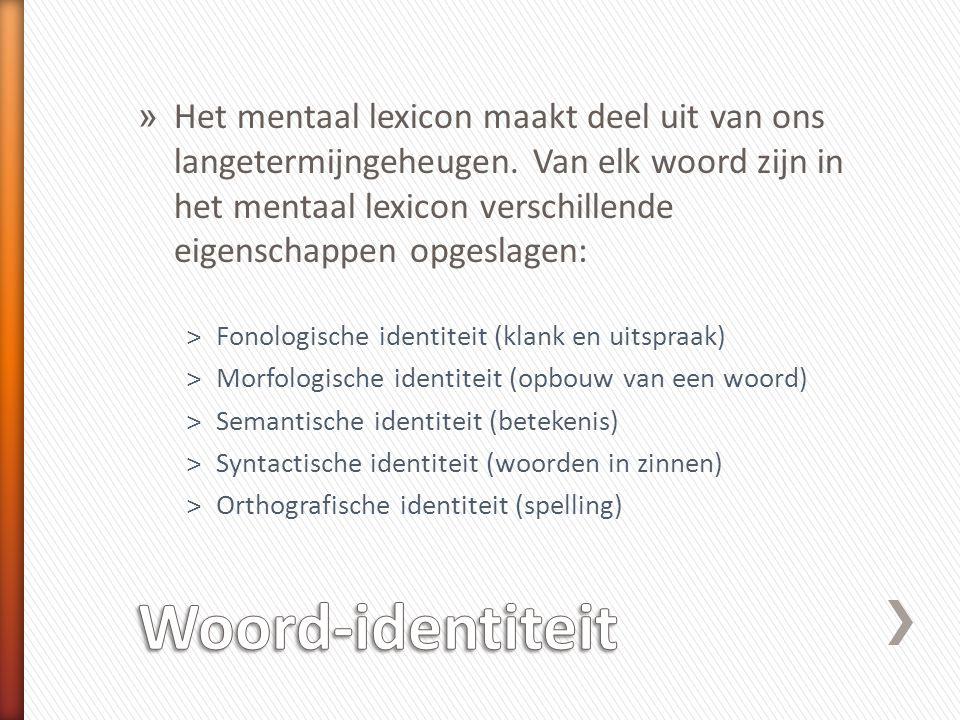 » Het mentaal lexicon maakt deel uit van ons langetermijngeheugen. Van elk woord zijn in het mentaal lexicon verschillende eigenschappen opgeslagen: ˃