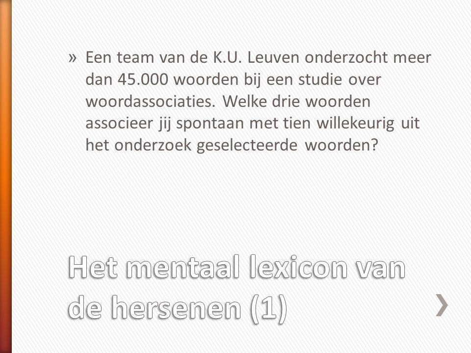 » Een team van de K.U. Leuven onderzocht meer dan 45.000 woorden bij een studie over woordassociaties. Welke drie woorden associeer jij spontaan met t