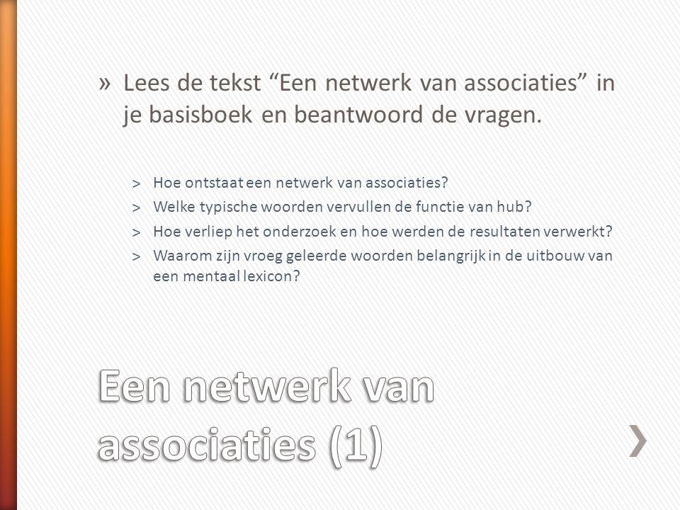 """» Lees de tekst """"Een netwerk van associaties"""" in je basisboek en beantwoord de vragen. ˃Hoe ontstaat een netwerk van associaties? ˃Welke typische woor"""