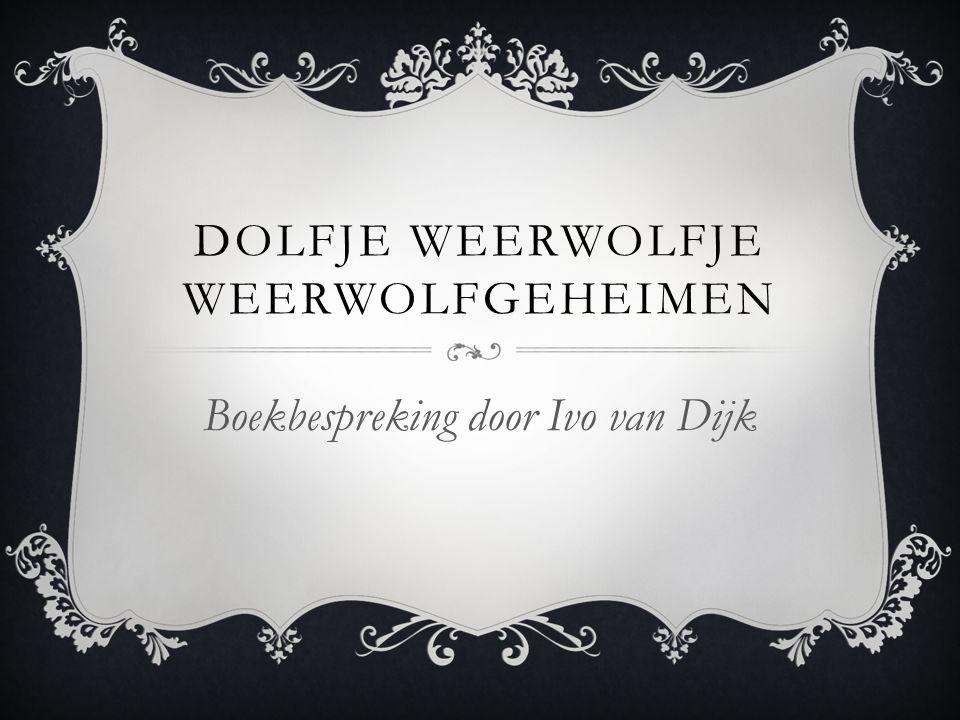 DOLFJE WEERWOLFJE WEERWOLFGEHEIMEN Boekbespreking door Ivo van Dijk