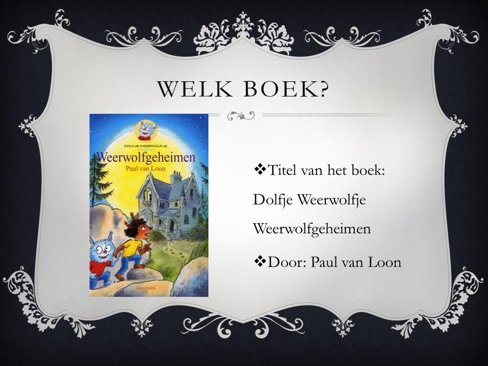  Titel van het boek: Dolfje Weerwolfje Weerwolfgeheimen  Door: Paul van Loon WELK BOEK?