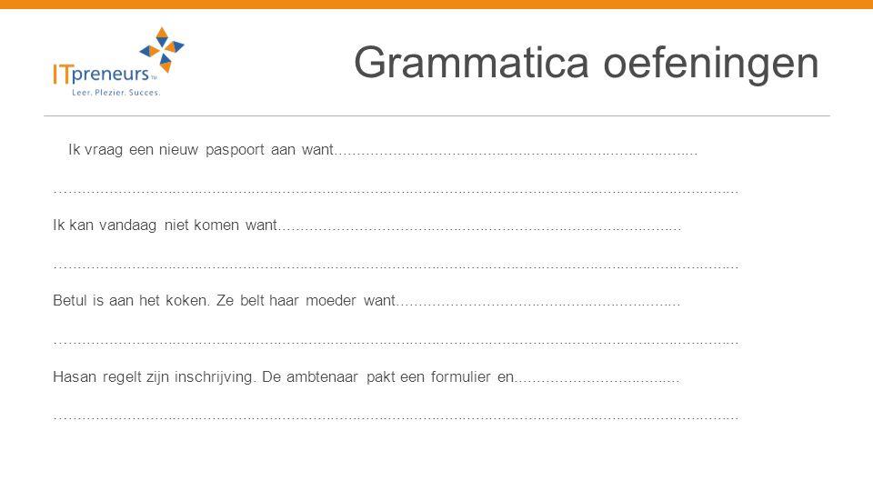 Grammatica oefeningen Ik vraag een nieuw paspoort aan want..................................................................................