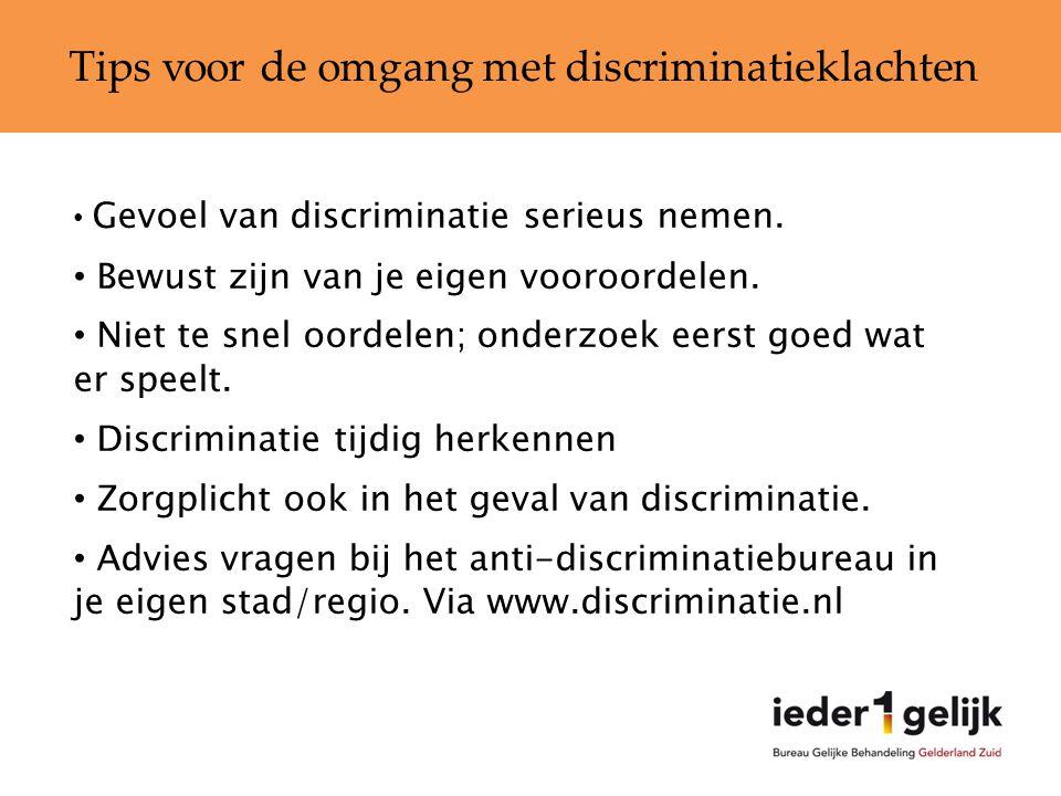 Tips voor de omgang met discriminatieklachten • Gevoel van discriminatie serieus nemen. • Bewust zijn van je eigen vooroordelen. • Niet te snel oordel