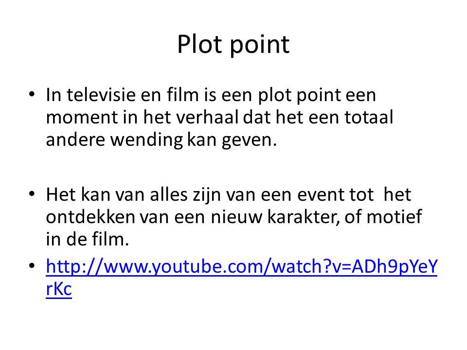 Plot point • In televisie en film is een plot point een moment in het verhaal dat het een totaal andere wending kan geven. • Het kan van alles zijn va