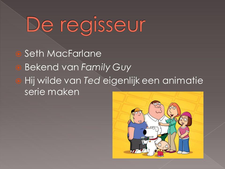  Seth MacFarlane  Bekend van Family Guy  Hij wilde van Ted eigenlijk een animatie serie maken