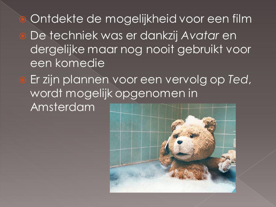  Ontdekte de mogelijkheid voor een film  De techniek was er dankzij Avatar en dergelijke maar nog nooit gebruikt voor een komedie  Er zijn plannen voor een vervolg op Ted, wordt mogelijk opgenomen in Amsterdam