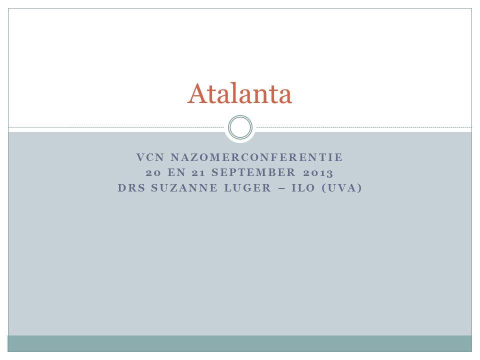 VCN NAZOMERCONFERENTIE 20 EN 21 SEPTEMBER 2013 DRS SUZANNE LUGER – ILO (UVA) Atalanta